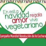 En esta navidad regala amor #ViveVegetariano. Campaña mundial de La Revolución de la Cuchara